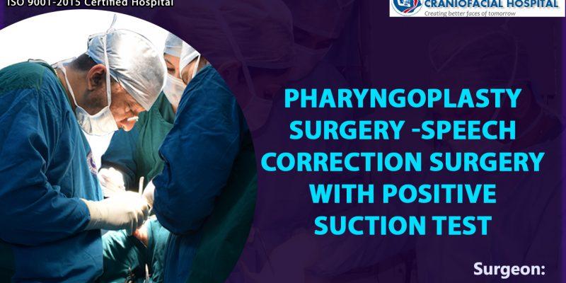 Pharyngoplasty Surgery -Speech Correction Surgery with Positive Suction test